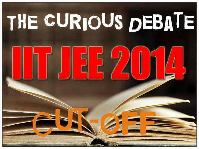 The Curious Debate of JEE-Main 2014 Cutoffs—Where Do You Stand?