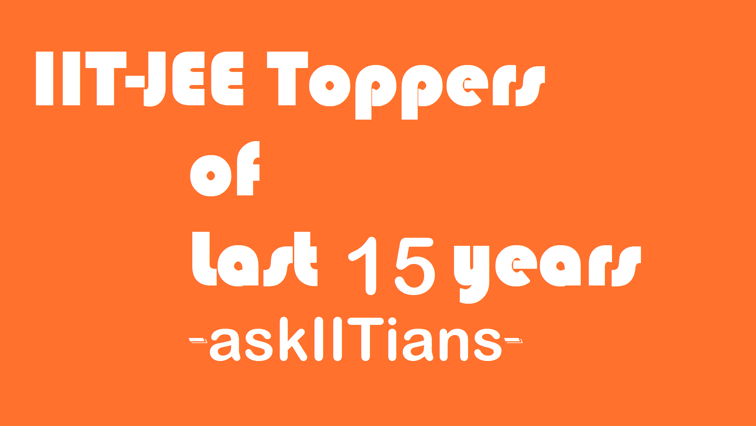 JEE Toppers of last 15 years: Where are they?