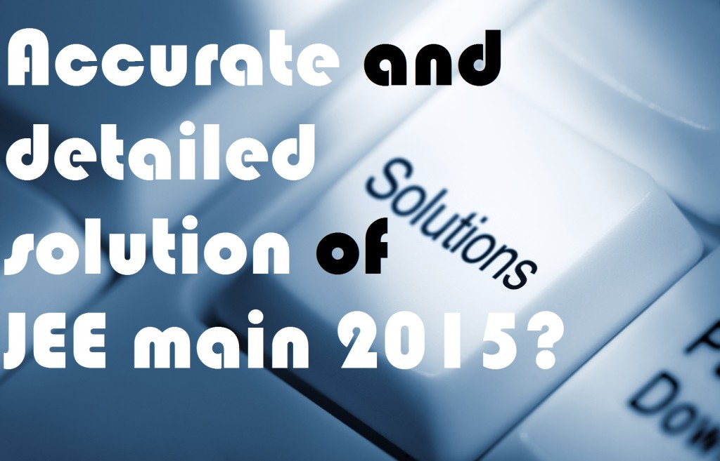 How askIITians provides the most accurate and detailed solution for JEE main 2015?